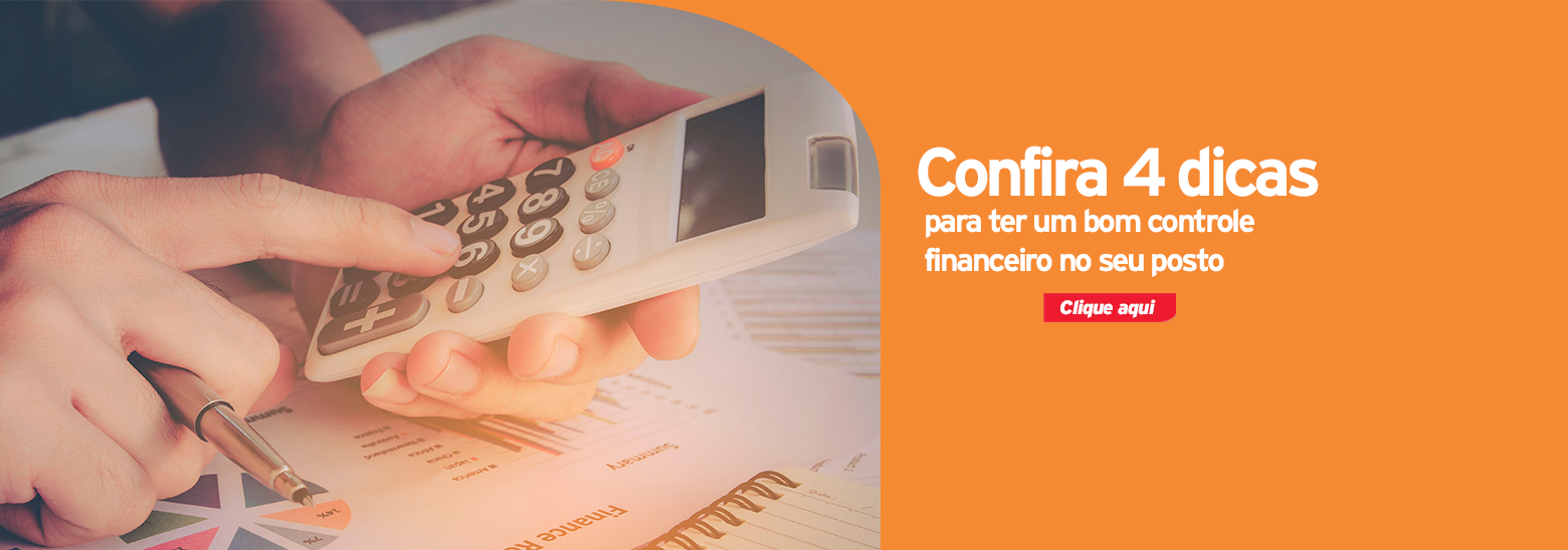 Confira 4 dicas para ter um bom controle financeiro no seu posto