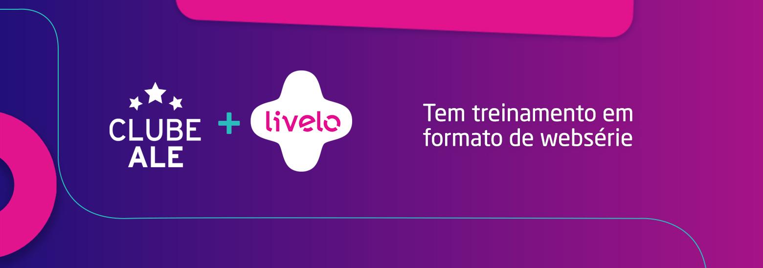 Websérie explica tudo sobre Clube ALE + Livelo
